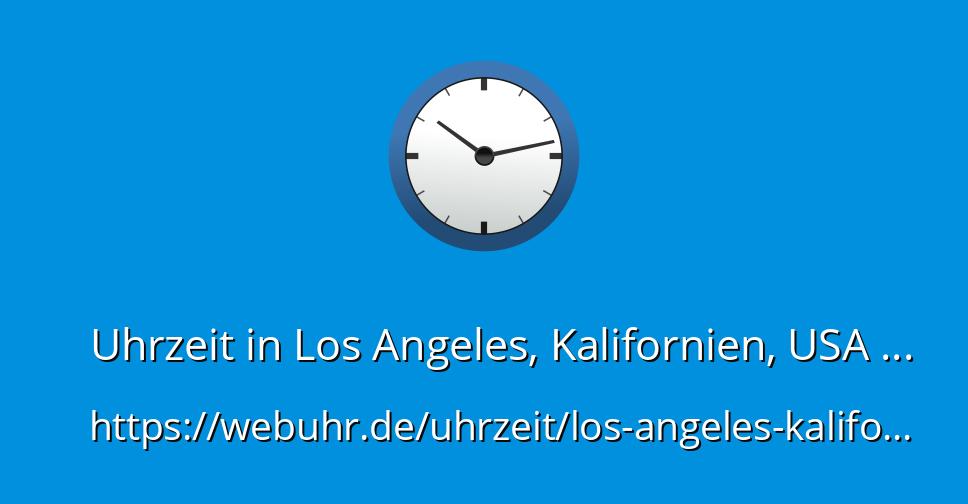 Wie Viel Uhr Ist Es Jetzt In Kalifornien