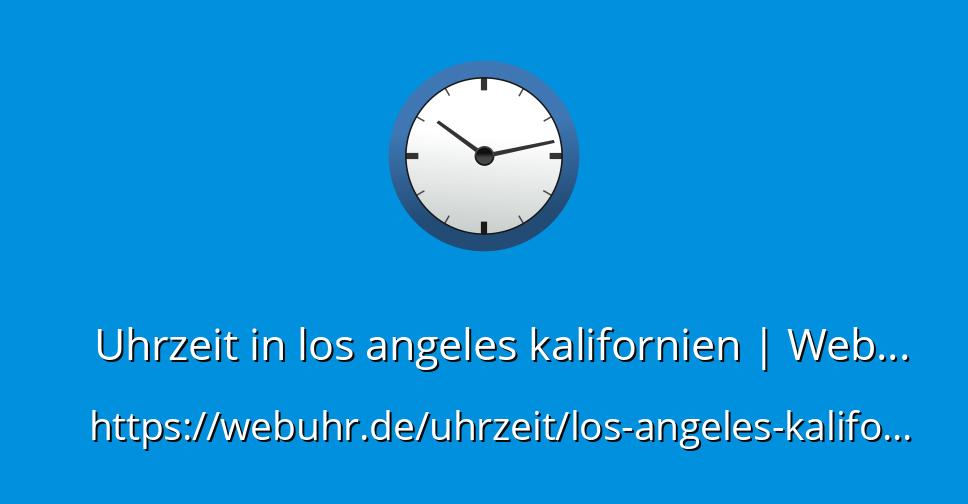 Aktuelle Uhrzeit Kalifornien