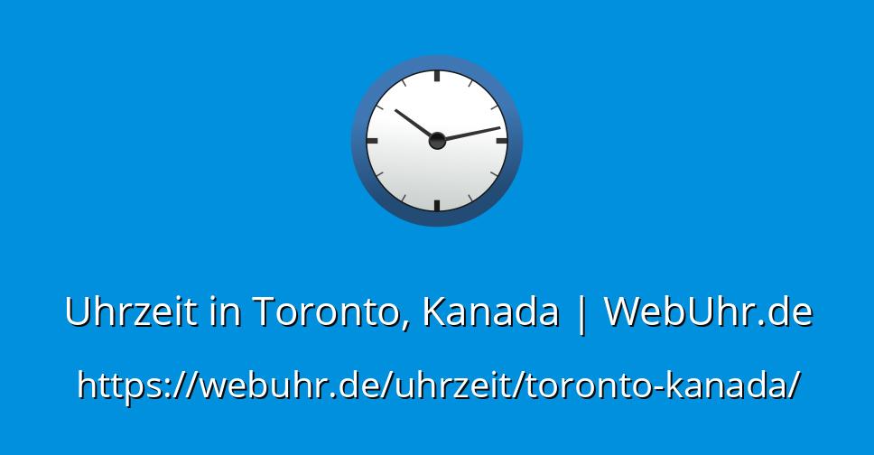 wie spät ist es in kanada jetzt
